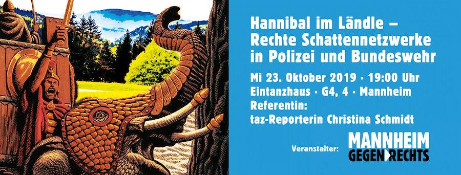 Hannibal im Ländle – Rechte Schattennetzwerke in Polizei und Bundeswehr, Referentin: taz-Reporterin Christina Schmidt Mittwoch, 23. Oktober 2019 um 19 Uhr Veranstaltungsort: Eintanzhaus in G 4,4, Mannheim